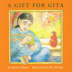 A Gift for Gita by Rachna Gilmore, illustrated by Alice Priestley