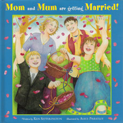 Mom and Mum are getting Married! by Ken Setterington, illustrated by Alice Priestley