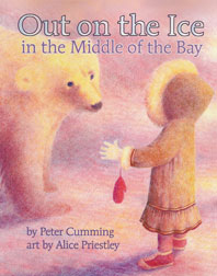 Out on the Ice in the Middle of the Bay by Peter Cumming, illustrated by Alice Priestley